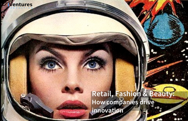 Retail, Fashion & Beauty: how companies drive innovation